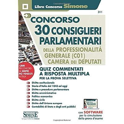 Concorso 30 Consiglieri Parlamentari Della Professionalità Generale (C01) Camera Dei Deputati - Quiz Commentati A Risposta Multipla Per La Prova Selettiva