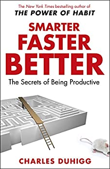 Smarter Faster Better: The Secrets of Being Productive by [Duhigg, Charles]