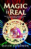 #2: Magic is Real: How to Create Reality, Manifest Miracles and Make Spirituality Fun Again!
