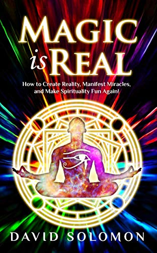 Magic is Real: How to Create Reality, Manifest Miracles and Make ...