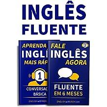 Inglês Fluente: Fale Inglês Agora 2: Inglês Fluente e Confiante Em 6 Meses e Aprenda Inglês Mais Rápido: Iniciante Nível 1: Conversação Básica: 2 em 1 (Portuguese Edition)