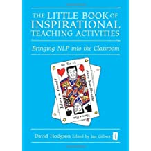 The Little Book of Inspirational Teaching Activities (Independent Thinking Series): Bringing NLP into the Classroom (The Independent Thinking Series) by David Hodgson (2009-04-30)