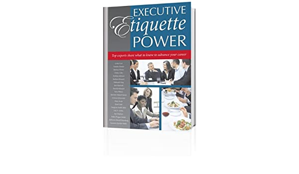 Executive Etiquette Power: Top experts hare what to know to advance your career