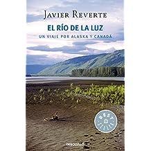 El río de la luz: Un viaje por Alaska y Canadá (Spanish Edition)