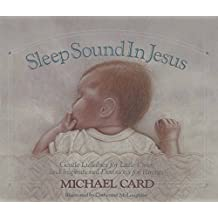 Sleep Sound in Jesus: Gentle Lullabies for Little Ones by Michael Card (1990-03-01)