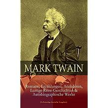 Mark Twain: Romane, Erzählungen, Anekdoten, Lustige Reise-Geschichten & Autobiographische Werke (Vollständige deutsche Ausgaben): Tom Sawyer, Huckleberry ... Kinder und viel mehr (German Edition)