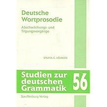 Deutsche Wortprosodie: Abschwächungs- und Tilgungsvorgänge (Studien zur deutschen Grammatik)