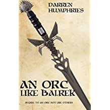 An Orc Like Balrek: Sequel to An Or Not Like Others