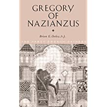 Gregory of Nazianzus (The Early Church Fathers) by Brian Daley (2006-04-21)