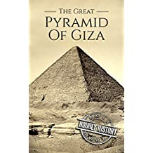 The Great Pyramid of Giza: A History From Beginning to Present (English Edition)