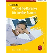 Work-Life-Balance für freche Frauen: Beruf und Leben im Einklang (Women@Business)