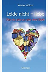 Leide nicht - liebe: Über die Liebe zur Liebe ohne Objekt Gebundene Ausgabe