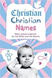 Christian Christian Names: Baby Names inspired by the Bible and the Saints (Family Matters)
