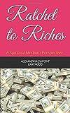 Ratchet to Riches: but still ratchet