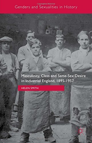 Masculinity, Class and Same-Sex Desire in Industrial England, 1895-1957 (Genders and Sexualities in History) by Helen Smith (2015-10-06)