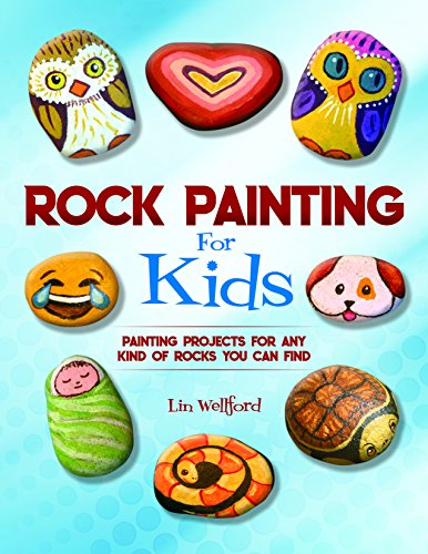 Rock Painting for Kids: Painting Projects for Rocks of Any Kind You Can Find (English Edition)