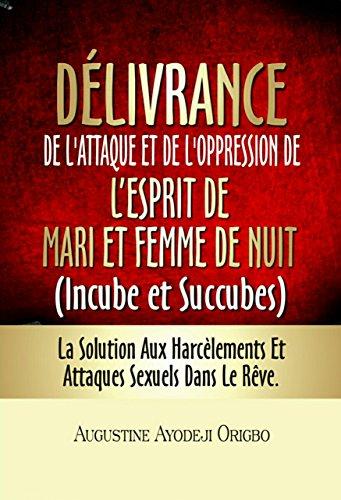 delivrance-de-l-39-attaque-et-l-39-oppression-de-l-39-esprit-de-mari-et-femme-de-nuit-incubes-et-succubes-la-solution-aux-harclements-et-attaques-sexuels-dans-le-rve