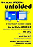 The Paper Computer Unfolded: A Twenty-First Century Guide to the Bell Labs CARDIAC (CARDboard Illustrative Aid to Computation),the LMC (Little Man Computer),and the IPC (Instructo Paper Computer)