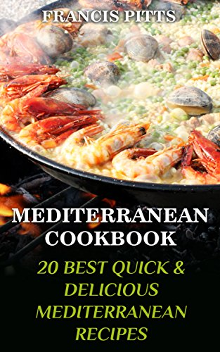 Mediterranean Cookbook: 20 Best Quick & Delicious Mediterranean Recipes (English Edition)