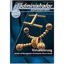 IT-Administrator Sonderheft. Virtualisierung - Betrieb und Management virtualisierter Infrastrukturen (IT-Administrator Sonderheft 2012)
