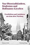 Von Oberstadtkindern, Studenten und Hoffmanns Lieschen - Geschichten und Anekdoten aus dem alten Marburg - Susanna Kolbe
