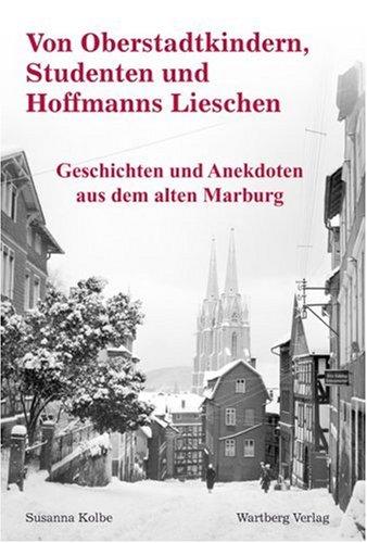 Von Oberstadtkindern, Studenten und Hoffmanns Lieschen - Geschichten und Anekdoten aus dem alten Marburg