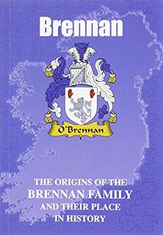 Brennan: The Origins of the Brennan Family and Their Place in History (Irish Clan Mini-book)