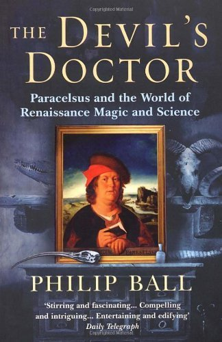The Devil's Doctor: Paracelsus and the World of Renaissance Magic and Science by Ball, Philip (2007) Paperback