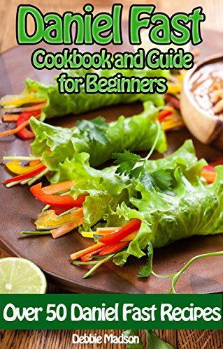 Daniel Fast Cookbook and Guide for Beginners: Over 50 Daniel Fast Recipes for Breakfast, Lunch, Dinner, Snacks, Slow Cooker, Smoothies and Desserts (Specialty Cooking Series 3) (English Edition) (Daniel Smoothie)