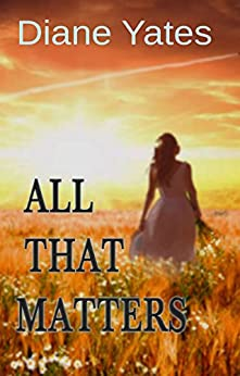 All That Matters (English Edition) di [Yates, Diane]