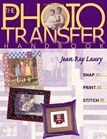 The Photo Transfer Handbook: Snap It, Print It, Stitch It by Jean Laury (2011-02-01)