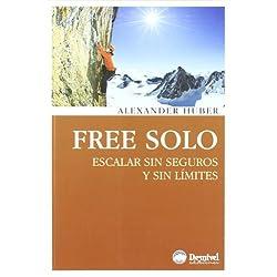 Free Solo - Escalar Sin Seguros Y Sin Limites (Literatura (desnivel))