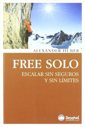 Free Solo - Escalar Sin Seguros Y Sin Limites (Literatura (desnivel)) por Alexander Huber