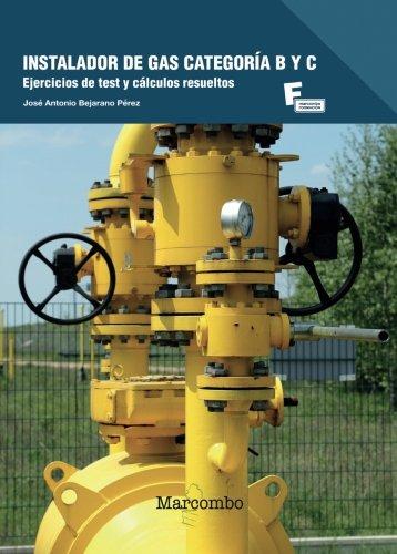 Instalador de Gas Categoría B y C: Ejercicios de Test y Cálculos resueltos (MARCOMBO FORMACIÓN) por JOSÉ ANTONIO BEJARANO PÉREZ