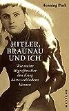Hitler, Braunau und ich: Wie meine Urgroßmutter den Krieg hätte verhindern können - Henning Burk