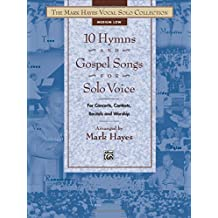 The Mark Hayes Vocal Solo Collection -- 10 Hymns & Gospel Songs for Solo Voice: Medium Low Voice