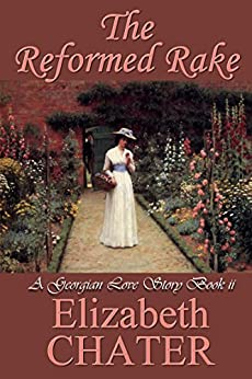 The Reformed Rake (Georgian Romance series Book 2) by [Chater, Elizabeth]