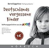Deutschlands vergessene Kinder: Hoffnungsgeschichten aus der Arche