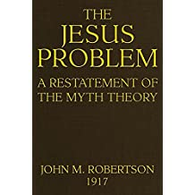 The Jesus Problem: A Restatement of the Myth Theory (English Edition)