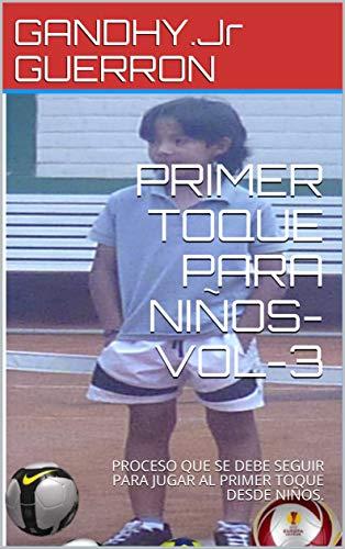 PRIMER TOQUE PARA NIÑOS-VOL-3: PROCESO QUE SE DEBE SEGUIR PARA JUGAR AL PRIMER TOQUE DESDE  NIÑOS. por GANDHY.Jr GUERRON
