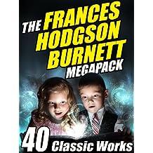The Frances Hodgson Burnett MEGAPACK ®: 40 Classic Works