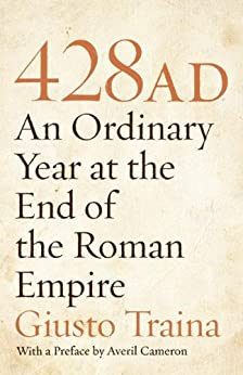 428 AD: An Ordinary Year at the End of the Roman Empire by [Traina, Giusto]