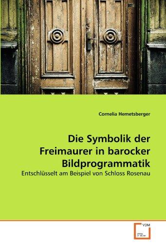 Die Symbolik der Freimaurer in barocker Bildprogrammatik: Entschlüsselt am Beispiel von Schloss Rosenau