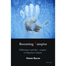 Becoming Vampire: Difference and the Vampire in Popular Culture
