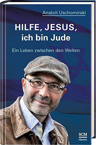 Hilfe, Jesus, ich bin Jude: Ein Leben zwischen den Welten