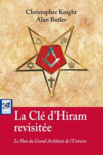 La cl d'Hiram revisite : Le Plan du Grand Architecte de l'Univers (Sciences HumainesFranc-Maonnerie)