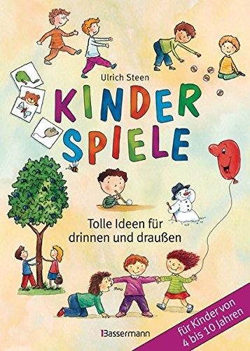 Kinderspiele: Tolle Ideen für drinnen und draußen für Kinder von 4 bis 10 Jahren