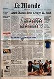 MONDE (LE) [No 17790] du 06/04/2002 - LES GREVES A LA FNAC REVELENT UN MALAISE SOCIAL ET CULTUREL ARIEL SHARON DEFIE GEORGE W. BUSH STOCK-OPTIONS - GENEROSITE DE VIVENDI, POLEMIQUE AUX ETATS-UNIS PIRATES DU NET - LES HACKERS DEFENDENT L'UN DES LEURS GENS DU VOYAGE - LES VILLES BOUDENT LA LOI MUSEE D'ORSAY - VISAGES DE LA MORT CHIRAC, JOSPIN, L'EUROPE, LES DEFICITS ET LES IMPOTS RUGBY - LES BLEUS VISENT LE GRAND CHELEM L'IMPOT BELGE A 0 EURO DOIT-IL ETRE EXIGE EN NEERLANDAIS OU