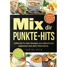 Mix dir Punkte-Hits: Schlanke Punkte-Rezepte zum Abnehmen zubereitet mit dem Thermomix® (höchstens bis zu 5 Punkten pro Portion) nach dem Punkte-Konzept wie z.B. Weight Watcher (Punkte Mix)
