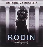 Rodin: A Biography by Frederick V. Grunfeld (2013-01-20)